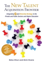 The New Talent Acquisition Frontier - Integrating HR and Diversity Strategy in the Private and Public Sectors and Higher Education ebook by Andy Brantley,Benjamin D. Reese,Edna Chun,Alvin Evans