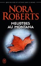 Meurtres au Montana 電子書籍 by Nora Roberts, Véronique Vaquette