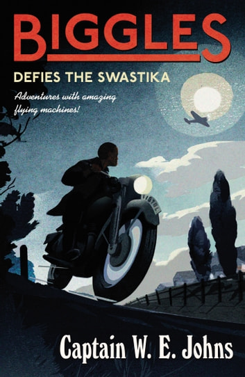 Biggles Defies the Swastika eBook by W E Johns