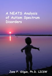A NEATS Analysis of Autism Spectrum Disorders ebook by Jane Gilgun