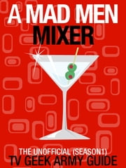 A Mad Men Mixer: The Unofficial TV Geek Army Guide (Season One) ebook by TV Geek Army