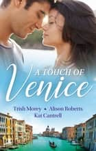 A Touch Of Venice/Secrets of Castillo del Arco/From Venice with Love/Pregnant by Morning ebook by Trish Morey, Alison Roberts, Kat Cantrell
