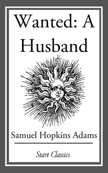 Wanted: A Husband - (With Original Illustrations) ebook by Samuel Hopkins Adams