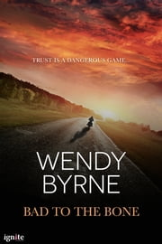 Bad to the Bone ebook by Wendy Byrne