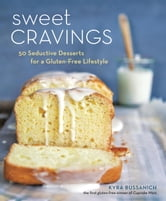 Sweet Cravings - 50 Seductive Desserts for a Gluten-Free Lifestyle ebook by Kyra Bussanich