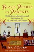 Black Pearls for Parents ebook by Eric V. Copage