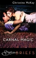 Carnal Magic (Mills & Boon Spice) ebook by Christine McKay