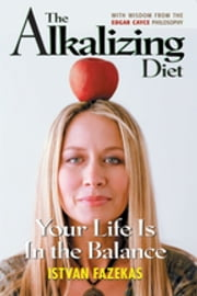 The Alkalizing Diet - Your Life Is In the Balance ebook by Istvan Fazekas