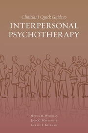 Clinician's Quick Guide to Interpersonal Psychotherapy ebook by Myrna Weissman,John Markowitz,the late Gerald L. Klerman