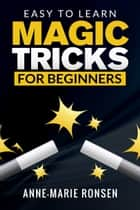 Easy To Learn: Magic Tricks For Beginners ebook by Anne-Marie Ronsen