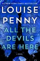 All the Devils Are Here - A Novel ebook by Louise Penny