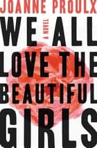 We All Love the Beautiful Girls ebook by Joanne Proulx