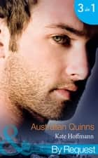 Australian Quinns: The Mighty Quinns: Brody (Quinns Down Under, Book 1) / The Mighty Quinns: Teague (Quinns Down Under, Book 2) / The Mighty Quinns: Callum (Quinns Down Under, Book 3) (Mills & Boon By Request) ebook by Kate Hoffmann