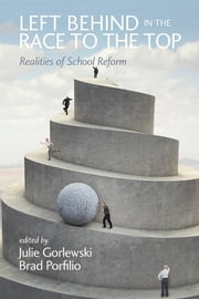 Left Behind in the Race to the Top - Realities of School Reform ebook by Julie A. Gorlewski,Brad J. Porfilio