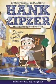 My Secret Life as a Ping-Pong Wizard #9 - Hank Zipzer The World's Greatest Underachiever ebook by Henry Winkler,Lin Oliver,Jesse Joshua Watson
