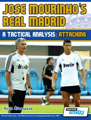 Jose Mourinho's Real Madrid - A Tactical Analysis: Attacking ebook by Athanasios Terzis