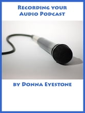 Recording your Audio Podcast (Part 2) ebook by Donna Eyestone