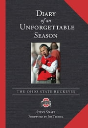 Diary of an Unforgettable Season - 2006 Ohio State Buckeyes ebook by Steve Snapp,Jim Tressel