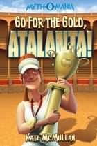 Go for the Gold, Atalanta! ebook by Kate McMullan