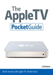 The Apple TV Pocket Guide ebook by Carlson, Jeff