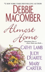 Almost Home ebook by Debbie Macomber, Cathy Lamb, Judy Duarte,...