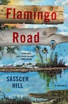 Flamingo Road - A Mystery ebook by Sasscer Hill