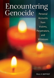 Encountering Genocide: Personal Accounts from Victims, Perpetrators, and Witnesses ebook by Paul R. Bartrop