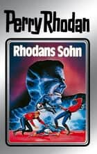 "Perry Rhodan 14: Rhodans Sohn (Silberband) - 2. Band des Zyklus ""Die Posbis"" ebook by Clark Darlton, William Voltz, K.H. Scheer,..."