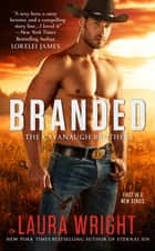 Branded - The Cavanaugh Brothers ebook by Laura Wright