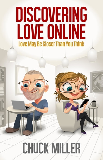 Discovering Love Online - Love May Be Closer Than You Think ebook by Chuck Miller