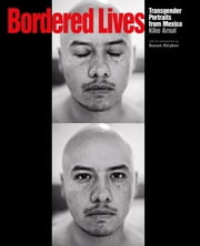 Bordered Lives - Transgender Portraits from Mexico ebook by Kike  Arnal,Susan Stryker