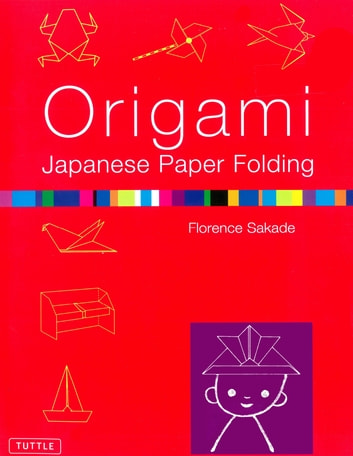 Origami Japanese Paper-Folding - This Easy Origami Book Contains 50 Fun Projects and Origami How-to Instructions: Great for Both Kids and Adults ebook by Florence Sakade