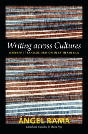 Writing across Cultures - Narrative Transculturation in Latin America ebook by Angel Rama, David Frye