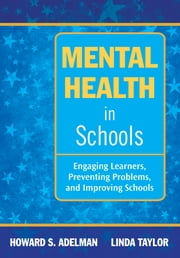 Mental Health in Schools - Engaging Learners, Preventing Problems, and Improving Schools ebook by Howard S. Adelman,Dr. Linda Taylor