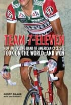 Team 7-Eleven ebook by Geoff Drake,Jim Ochowicz
