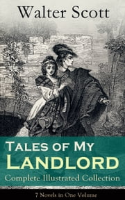 Tales of My Landlord - Complete Illustrated Collection: 7 Novels in One Volume: Old Mortality, Black Dwarf, The Heart of Midlothian, The Bride of Lammermoor, A Legend of Montrose, Count Robert of Paris and Castle Dangerous