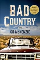 Bad Country - A Novel ebook by C. B. McKenzie