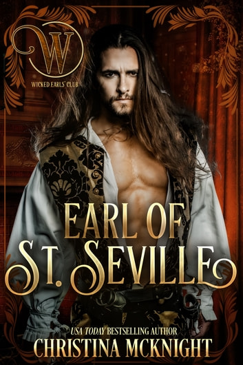 Earl of St. Seville - Wicked Regency Romance ebook by Christina McKnight,Wicked Earls' Club