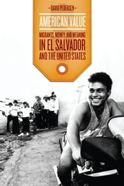 American Value - Migrants, Money, and Meaning in El Salvador and the United States ebook by David Pedersen