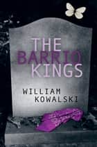 The Barrio Kings ebook by William Kowalski