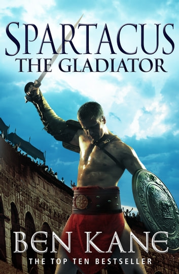 Spartacus: The Gladiator - (Spartacus 1) ebook by Ben Kane