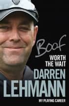 Worth the Wait - My playing career ebook by Lehmann, Darren