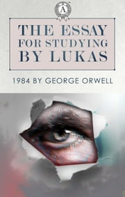 The Essays for studying by Lukas: 1984 by George Orwell ebook by Lukas