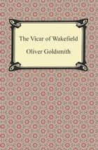 The Vicar of Wakefield ebook by Oliver Goldsmith