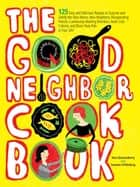 The Good Neighbor Cookbook - 125 Easy and Delicious Recipes to Surprise and Satisfy the New Moms, New Neighbors, and more ebook by Sara Quessenberry, Suzanne Schlosberg