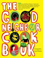 The Good Neighbor Cookbook - 125 Easy and Delicious Recipes to Surprise and Satisfy the New Moms, New Neighbors, and more ebook by Sara Quessenberry,Suzanne Schlosberg