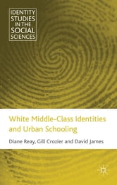 White Middle-Class Identities and Urban Schooling ebook by Professor Diane Reay,Dr Gill Crozier,Professor David James