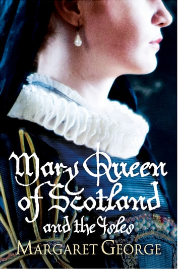 Mary, Queen of Scotland and the Isles ebook by Margaret George