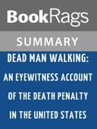 Dead Man Walking: An Eyewitness Account of the Death Penalty in the United States by Helen Prejean Summary & Study Guide ebook by BookRags