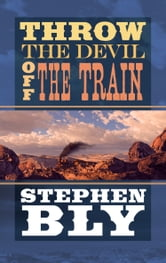 Throw The Devil Off The Train ebook by Stephen Bly